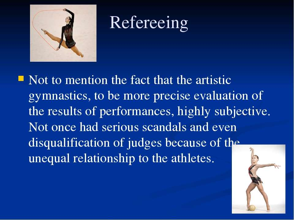 Refereeing Not to mention the fact that the artistic gymnastics, to be more p...