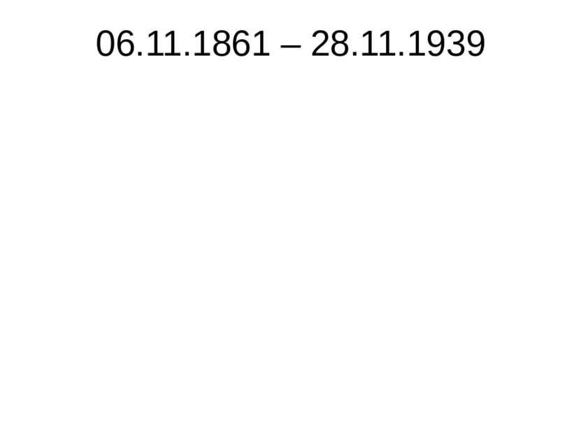 06.11.1861 – 28.11.1939