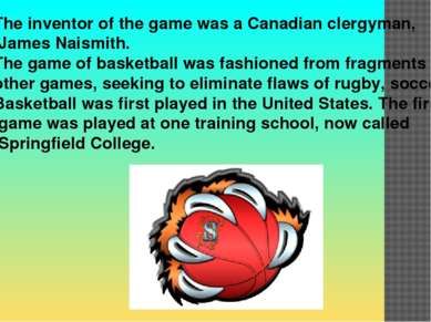 The inventor of the game was a Canadian clergyman, James Naismith. The game o...