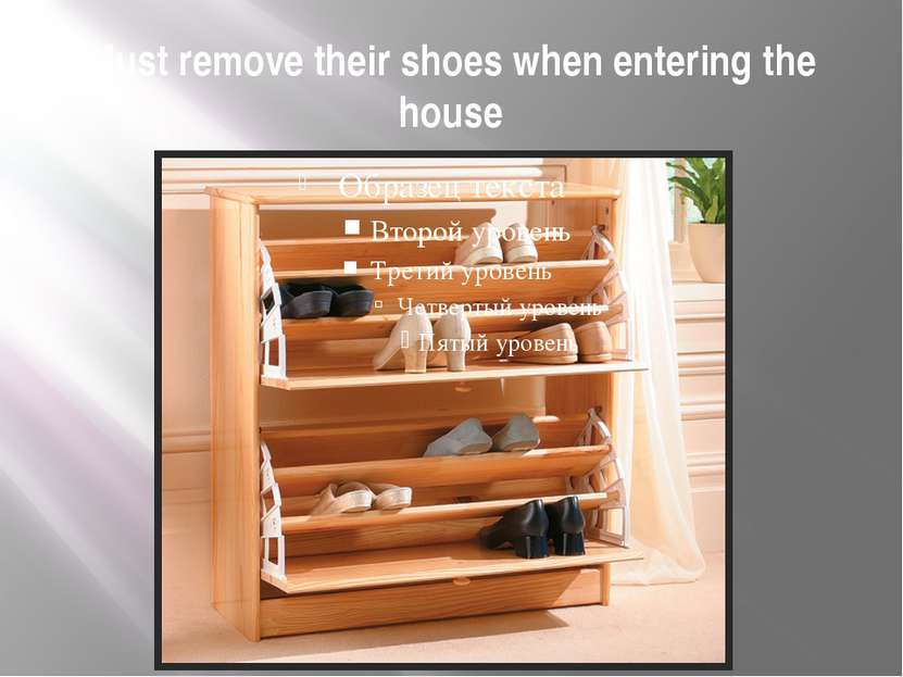 Must remove their shoes when entering the house
