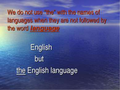 "We do not usе ""the"" with the names of languages when they are not followed by..."