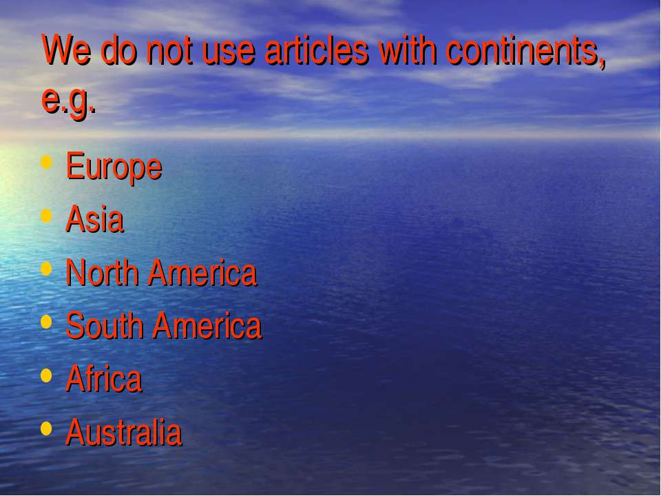 We do not use articles with continents, e.g. Europe Asia North America South ...