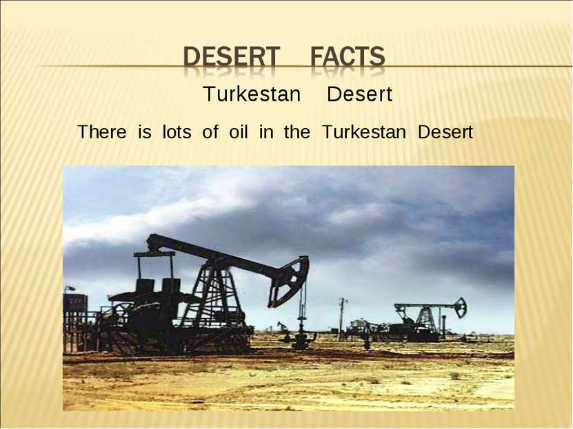 Turkestan Desert There is lots of oil in the Turkestan Desert