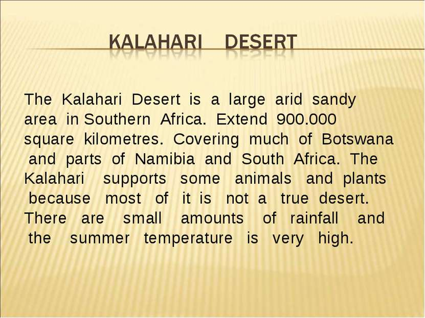The Kalahari Desert is a large arid sandy area in Southern Africa. Extend 900...