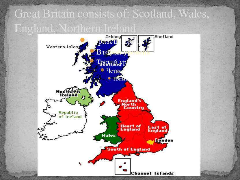 Great Britain consists of: Scotland, Wales, England, Northern Ireland