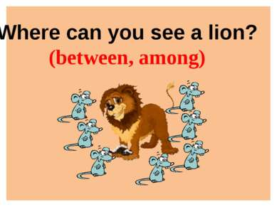 Where can you see a lion? (between, among)