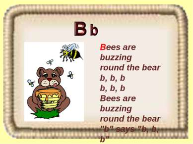 Bees are buzzing round the bear b, b, b b, b, b Bees are buzzing round the be...
