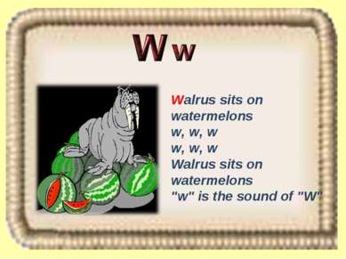 "Walrus sits on watermelons w, w, w w, w, w Walrus sits on watermelons ""w"" is ..."