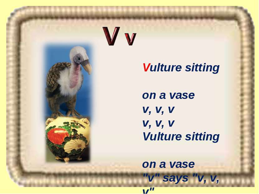 "Vulture sitting on a vase v, v, v v, v, v Vulture sitting on a vase ""v"" says ..."