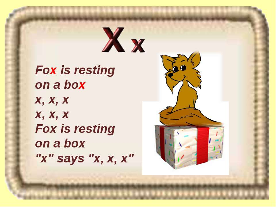 "Fox is resting on a box x, x, x x, x, x Fox is resting on a box ""x"" says ""x, ..."