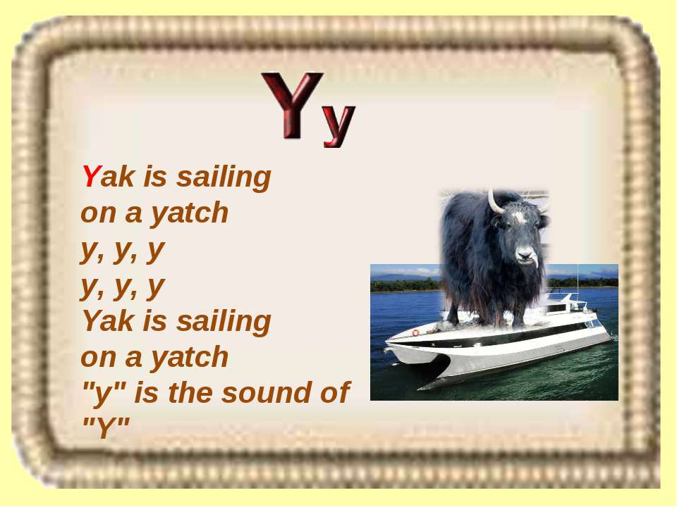 "Yak is sailing on a yatch y, y, y y, y, y Yak is sailing on a yatch ""y"" is th..."