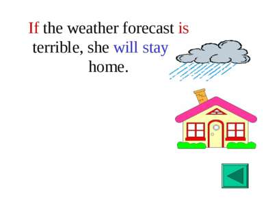 If the weather forecast is terrible, she will stay at home.