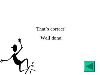That's correct! Well done!