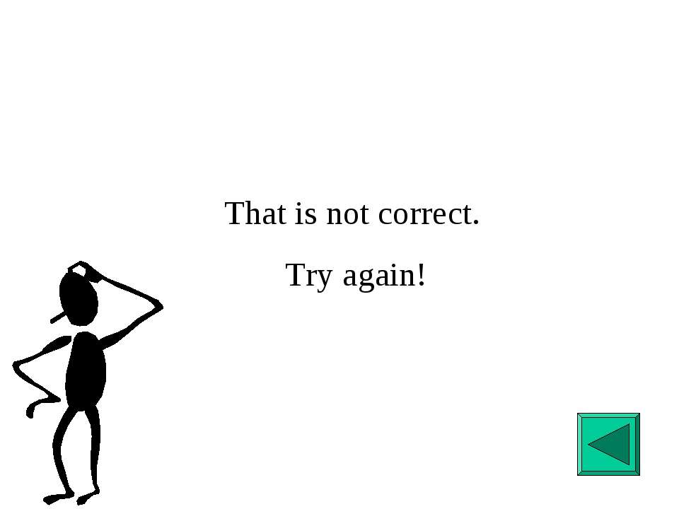 That is not correct. Try again!