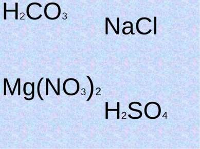 H2CO3 Mg(NO3)2 NaCl H2SO4