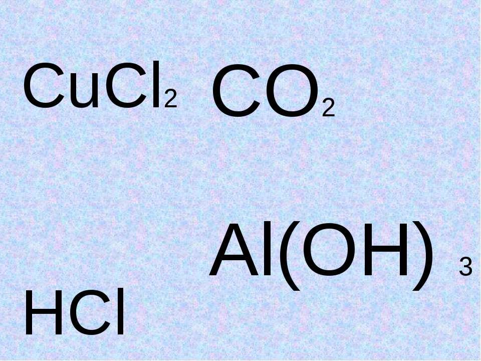CuCl2 HCl CO2 Al(OH) 3