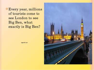 Every year, millions of tourists come to see London to see Big Ben, what exac...