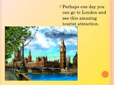 Perhaps one day you can go to London and see this amazing tourist attraction.