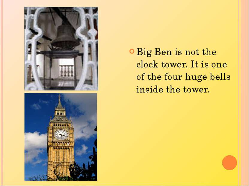 Big Ben is not the clock tower. It is one of the four huge bells inside the t...