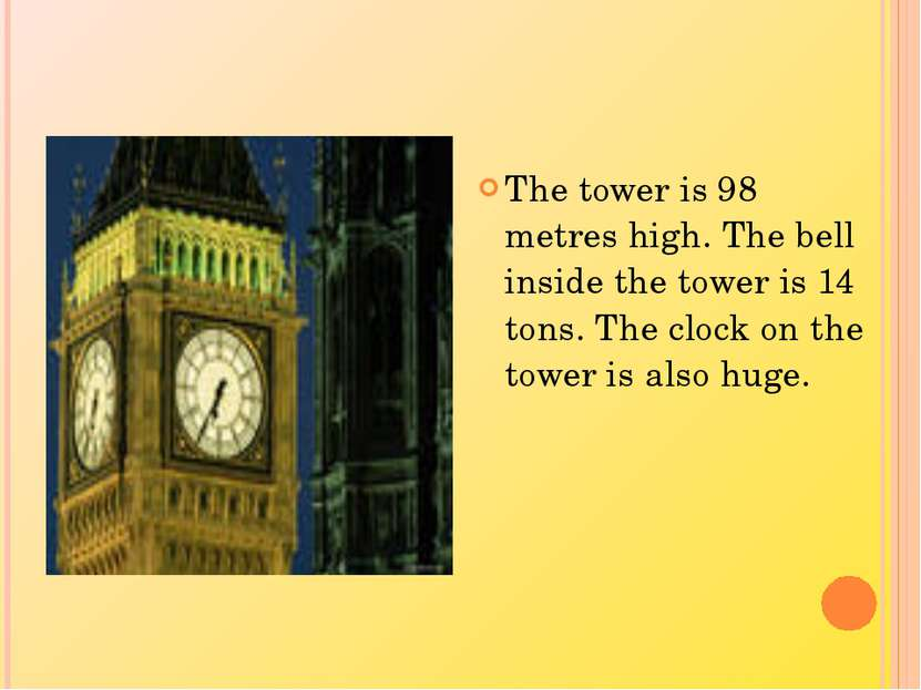 The tower is 98 metres high. The bell inside the tower is 14 tons. The clock ...
