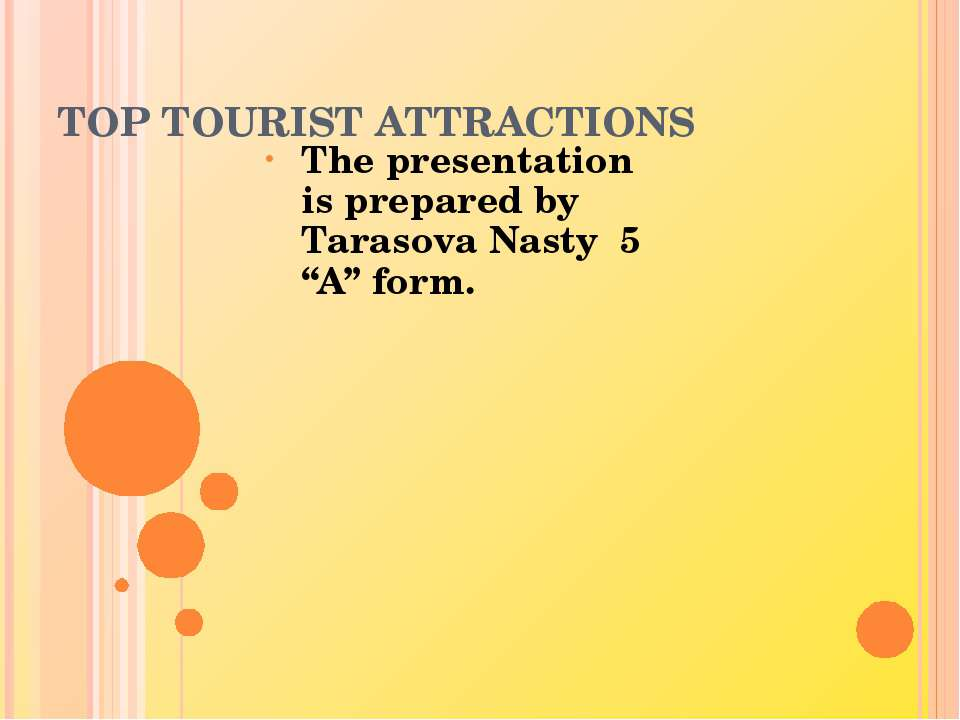 "TOP TOURIST ATTRACTIONS The presentation is prepared by Tarasova Nasty 5 ""A"" ..."