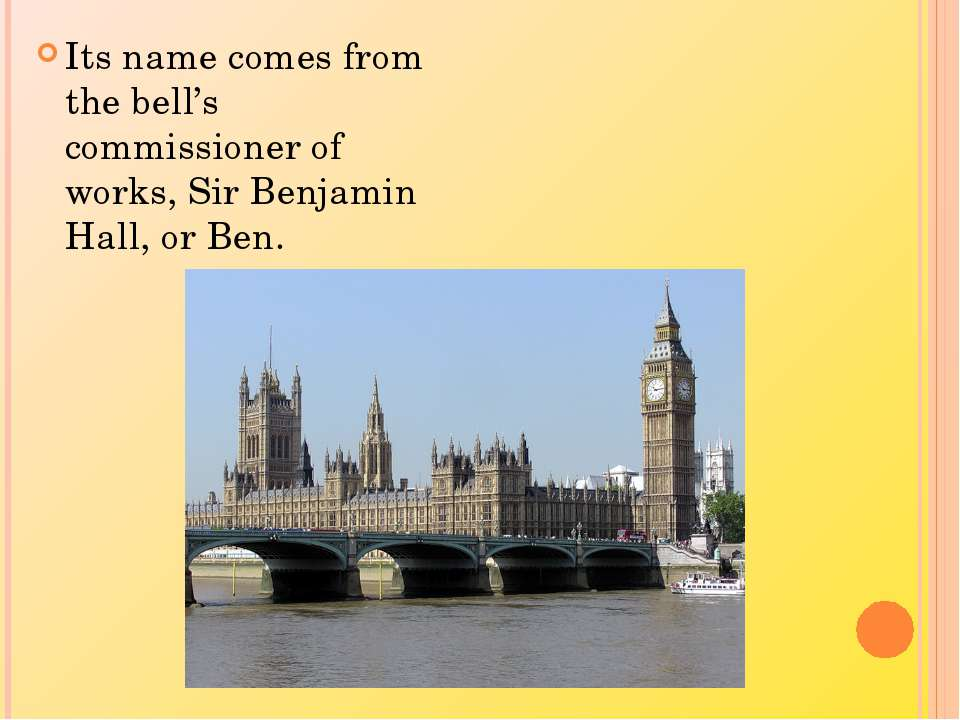 Its name comes from the bell's commissioner of works, Sir Benjamin Hall, or Ben.