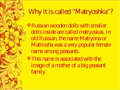 "Why it is called ""Matryoshka""? Russian wooden dolls with smaller dolls inside..."