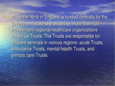 While the NHS in England is funded centrally by the government, care is provi...