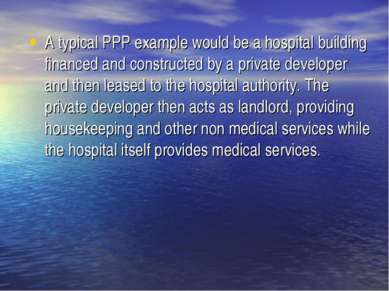 A typical PPP example would be a hospital building financed and constructed b...
