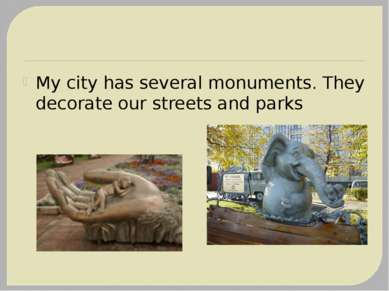 My city has several monuments. They decorate our streets and parks