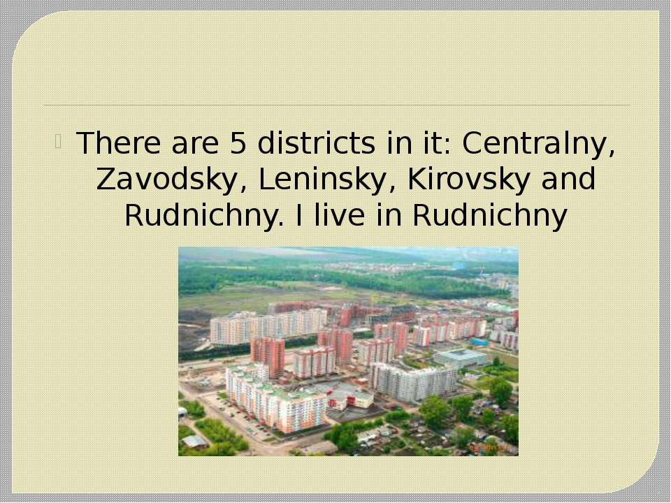 There are 5 districts in it: Centralny, Zavodsky, Leninsky, Kirovsky and Rudn...
