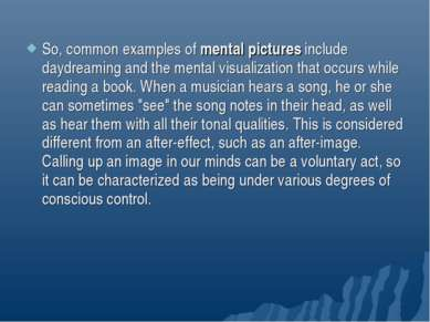 So, common examples of mental pictures include daydreaming and the mental vis...