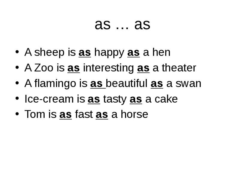 as … as A sheep is as happy as a hen A Zoo is as interesting as a theater A f...