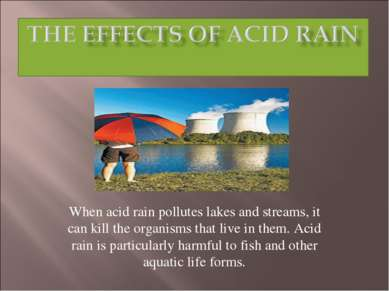 When acid rain pollutes lakes and streams, it can kill the organisms that liv...