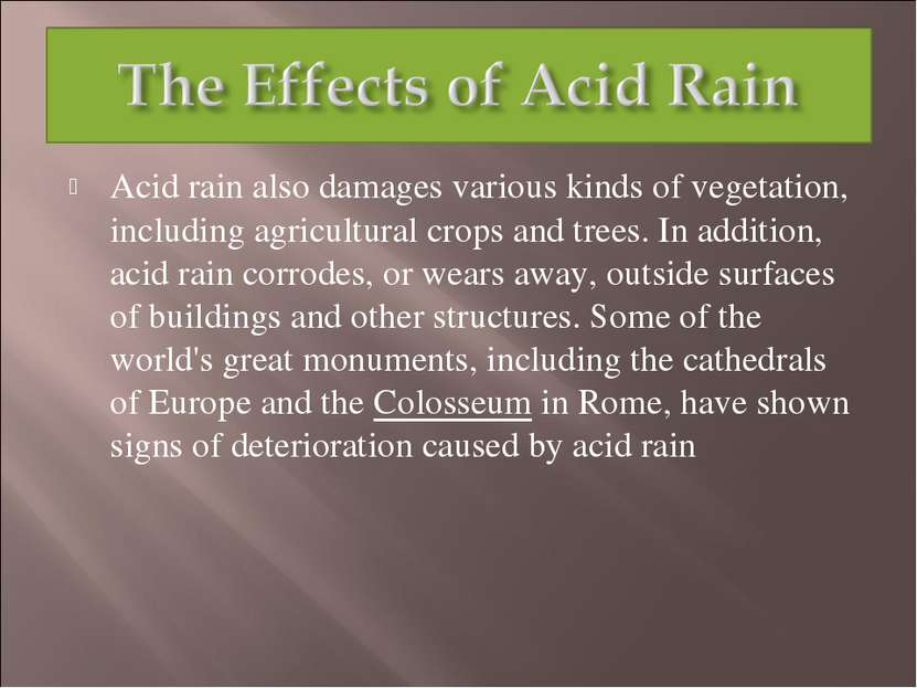 Acid rain also damages various kinds of vegetation, including agricultural cr...