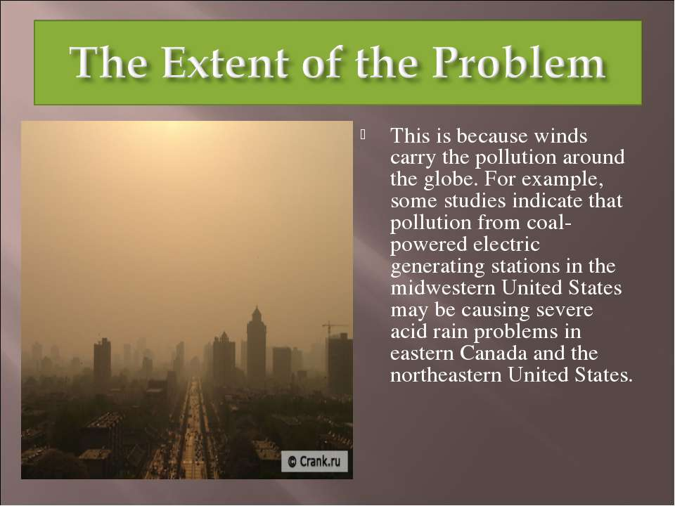 This is because winds carry the pollution around the globe. For example, some...