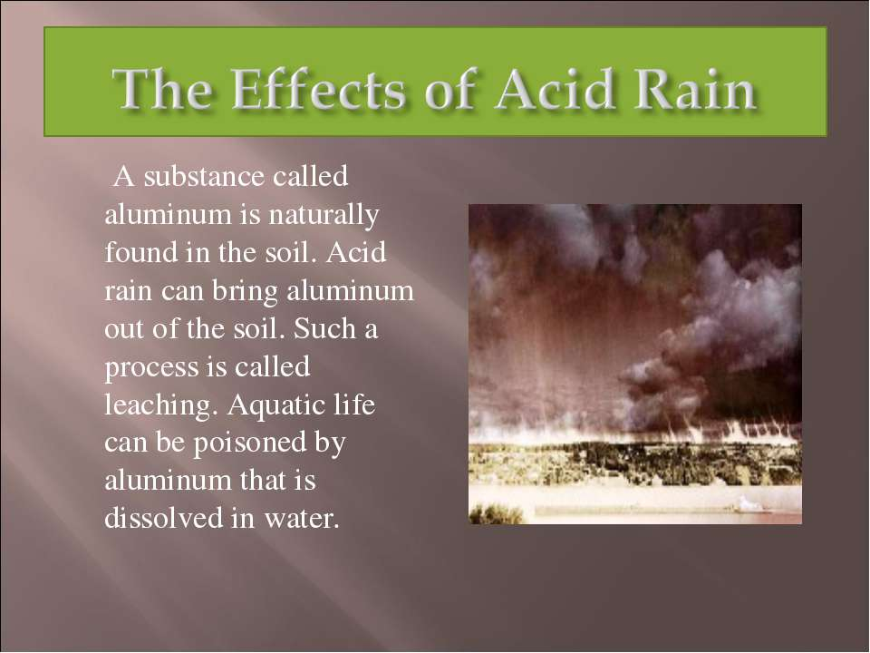 A substance called aluminum is naturally found in the soil. Acid rain can bri...