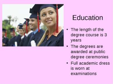 Education The length of the degree course is 3 years The degrees are awarded ...