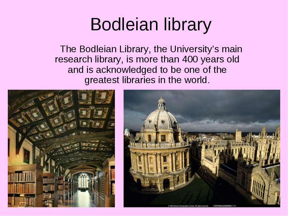 Bodleian library The Bodleian Library, the University's main research library...