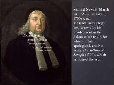 Samuel Sewall (March 28, 1652 – January 1, 1730) was a Massachusetts judge, b...