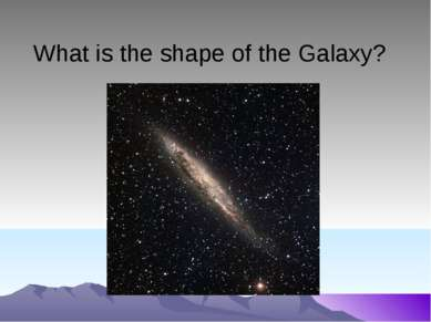 What is the shape of the Galaxy?