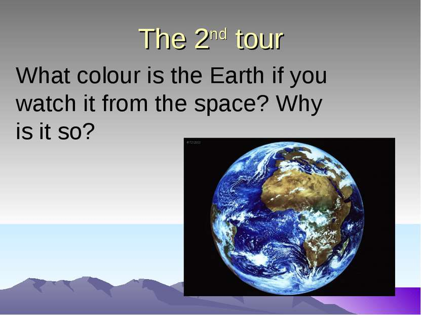 The 2nd tour What colour is the Earth if you watch it from the space? Why is ...