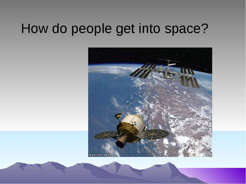 How do people get into space?