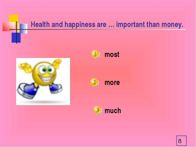 Health and happiness are … important than money. most more much