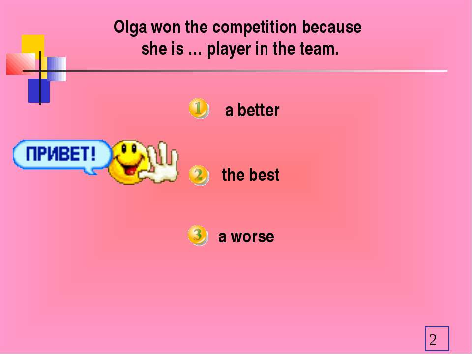 a better Olga won the competition because she is … player in the team. the be...