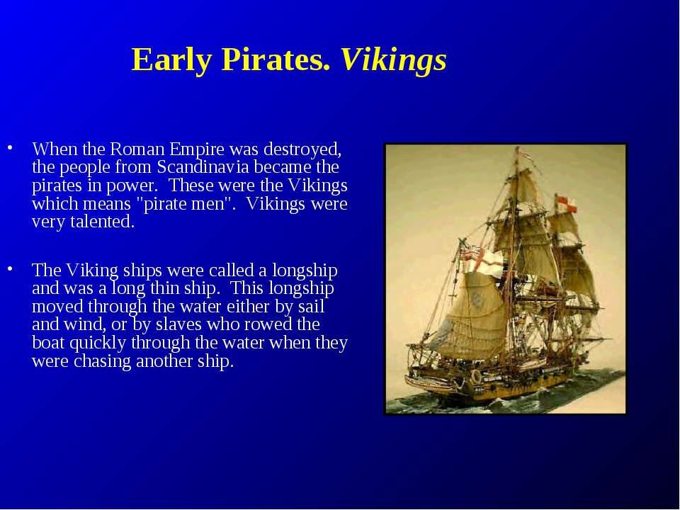 Early Pirates. Vikings When the Roman Empire was destroyed, the people from S...