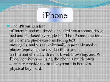 The iPhone is a line of Internet and multimedia enabled smartphones designed ...