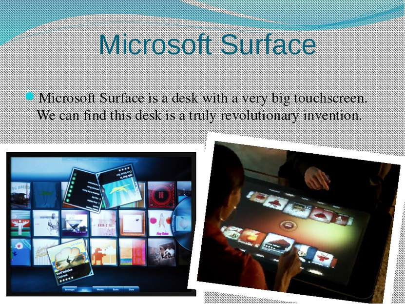 Microsoft Surface Microsoft Surface is a desk with a very big touchscreen. We...