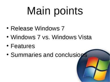 Main points Release Windows 7 Windows 7 vs. Windows Vista Features Summaries ...