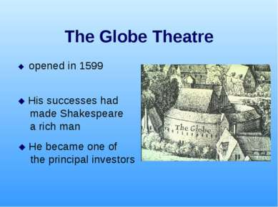 The Globe Theatre opened in 1599 His successes had made Shakespeare a rich ma...